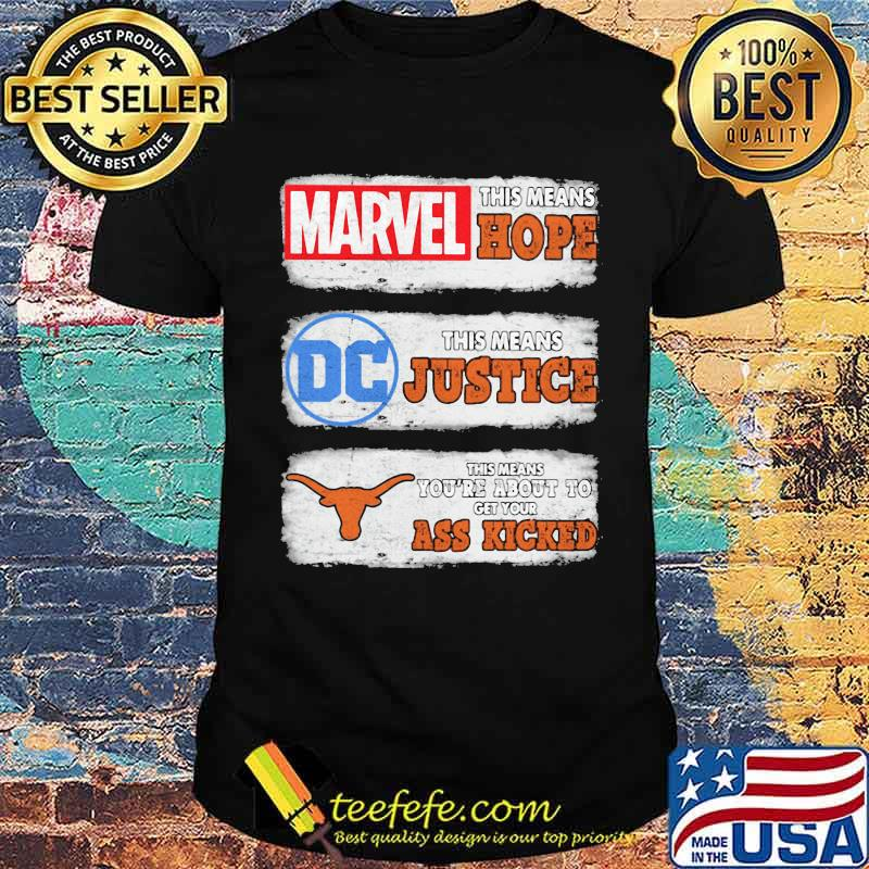 Marvel This Means Hope Tjis Means Justice DC Texas This Means You're About To Get Your Ass Kicked Shirt