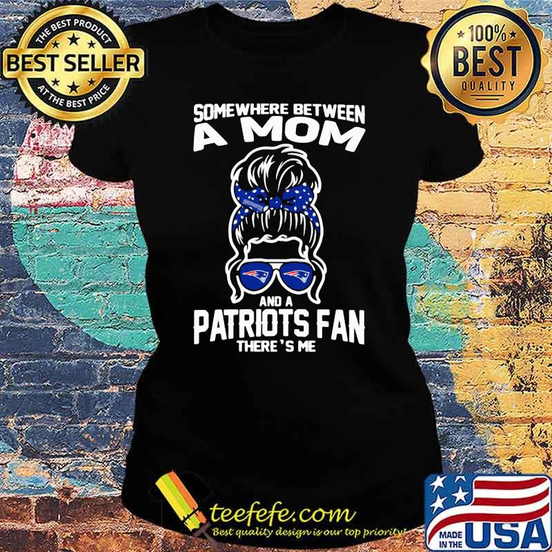 Some Where Between A Mom And A Patriots Fan There's Me Girl Shirt Ladies tee