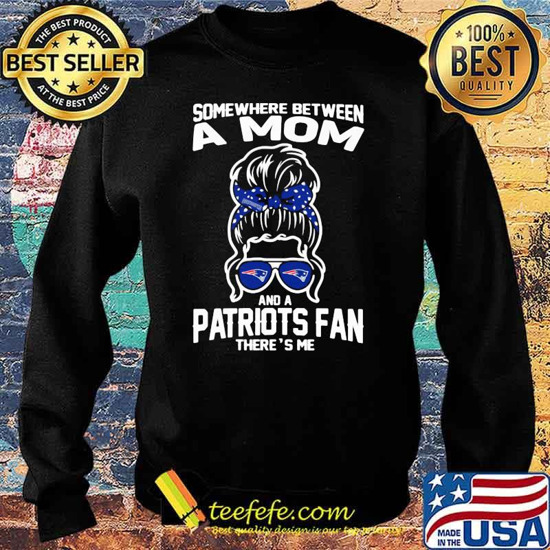 Some Where Between A Mom And A Patriots Fan There's Me Girl Shirt Sweater