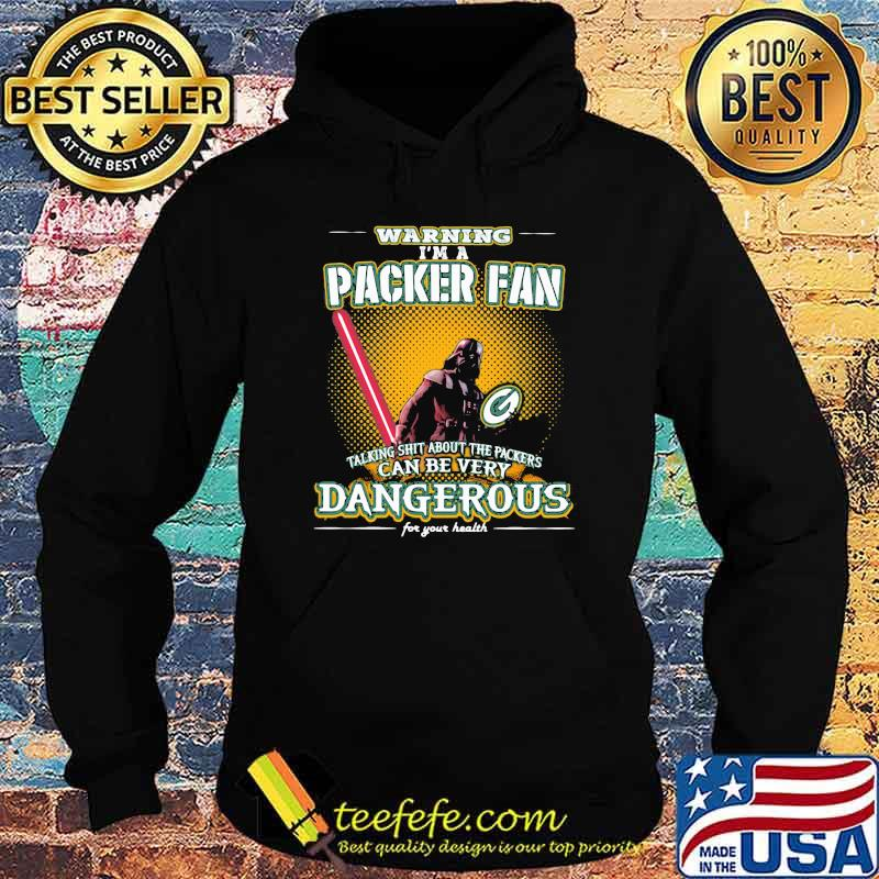 Warning I'm A Packer Fan Talking Shit About The Packers Can Be Very Dangerous For Your Health darth vader ralph mcquarrie Shirt Hoodie