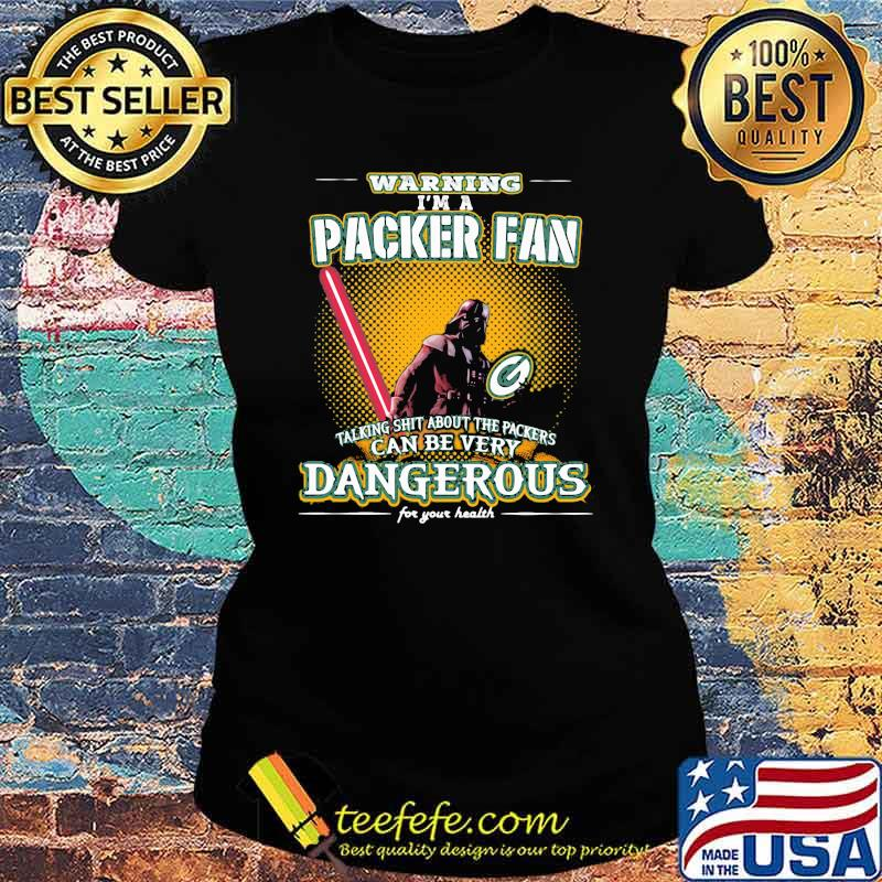 Warning I'm A Packer Fan Talking Shit About The Packers Can Be Very Dangerous For Your Health darth vader ralph mcquarrie Shirt Ladies tee