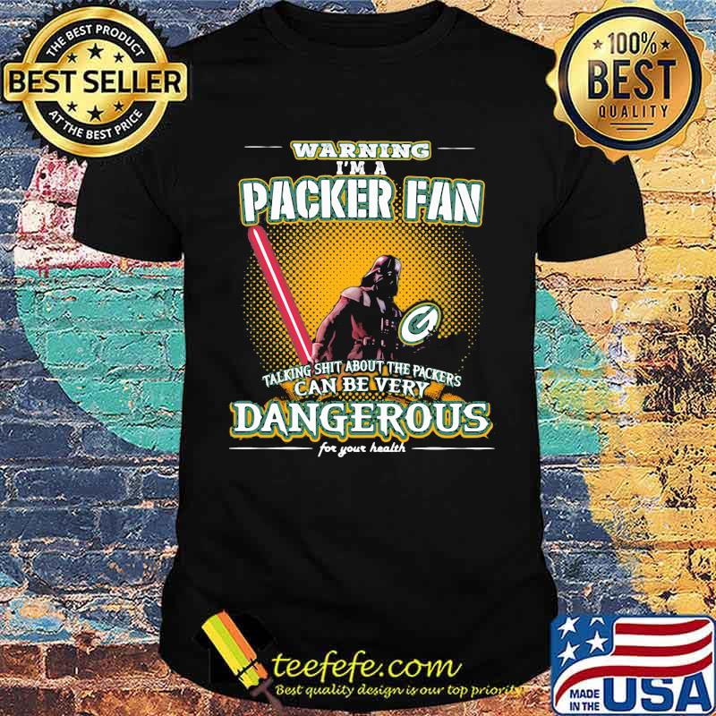Warning I'm A Packer Fan Talking Shit About The Packers Can Be Very Dangerous For Your Health darth vader ralph mcquarrie Shirt
