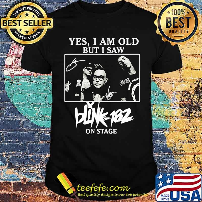 Yes i am old but i saw blink 182 on stage shirt