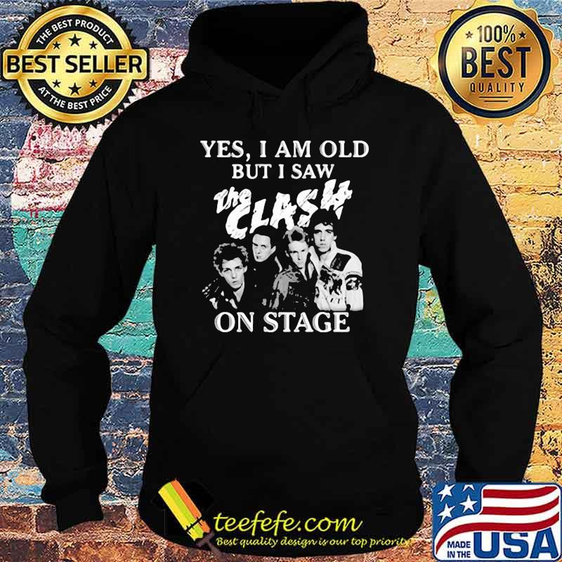 Yes I Am Old But I Saw The Clash On Stage Shirt Hoodie