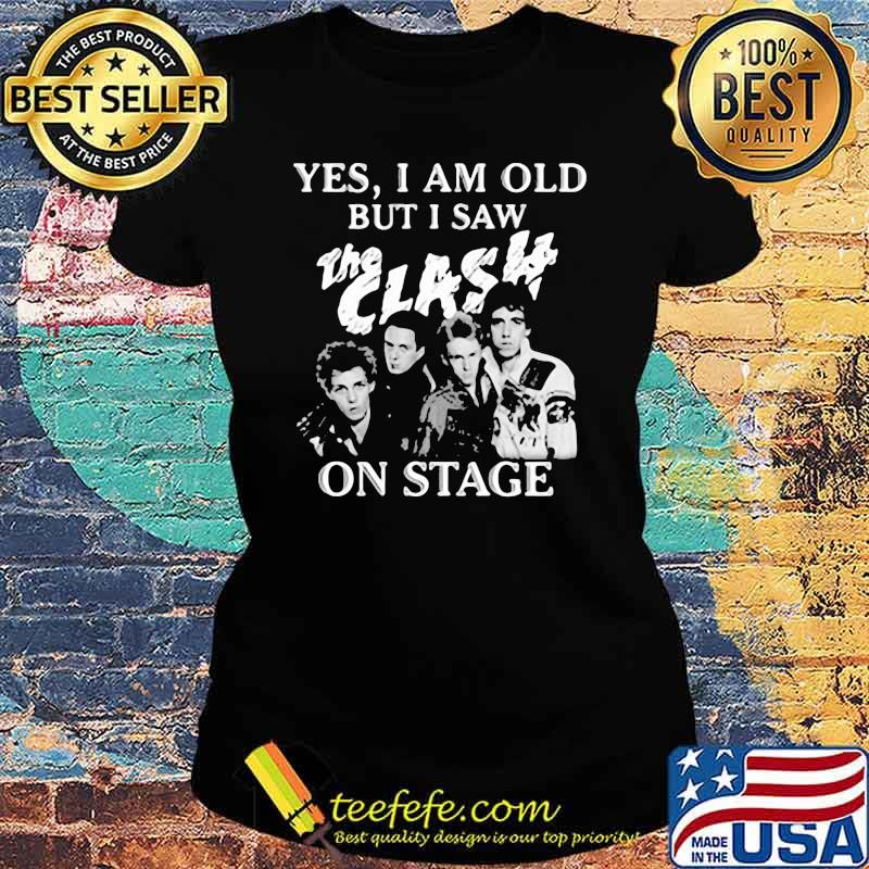 Yes I Am Old But I Saw The Clash On Stage Shirt Ladies tee