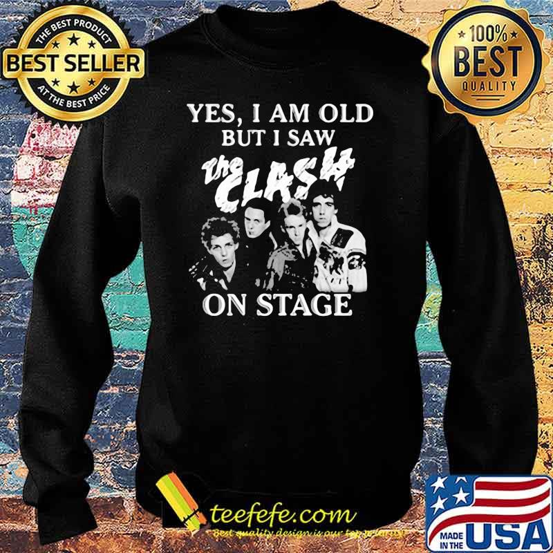 Yes I Am Old But I Saw The Clash On Stage Shirt Sweater
