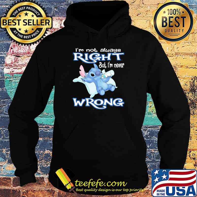 I'm Not Always Right But I'm Never Wrong Stitch Shirt Hoodie