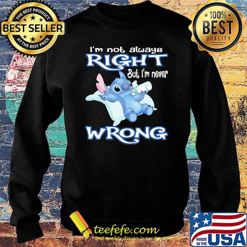 I'm Not Always Right But I'm Never Wrong Stitch Shirt Sweater