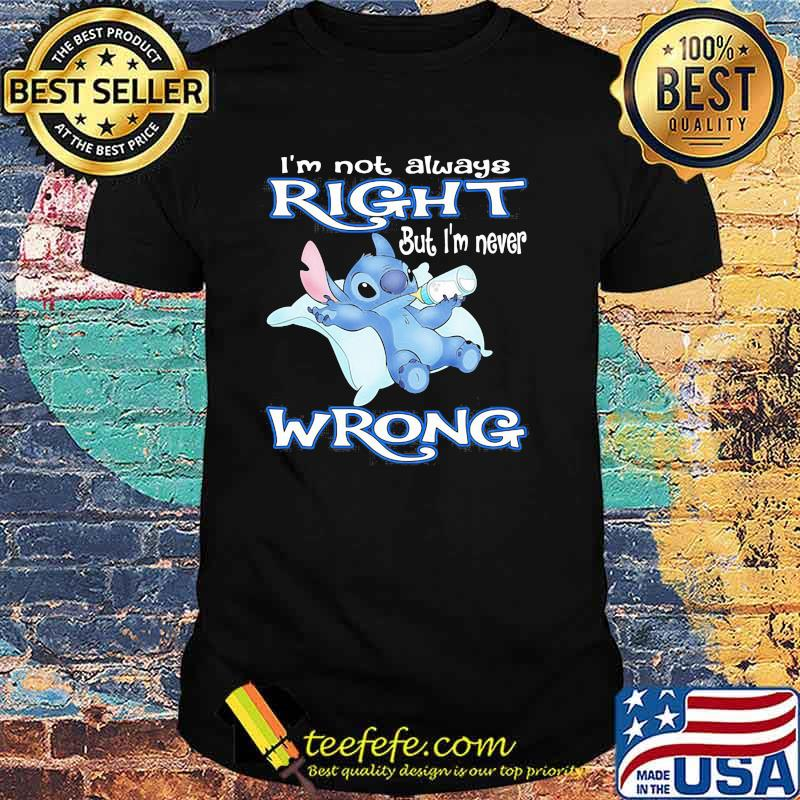 I'm Not Always Right But I'm Never Wrong Stitch Shirt