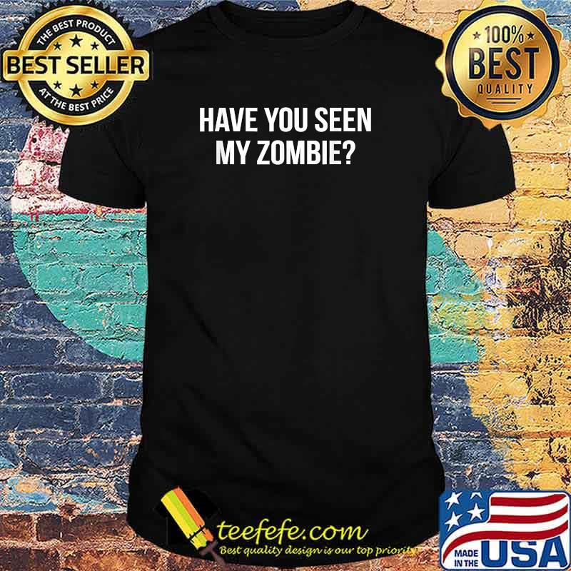 Have You Seen My Zombie Halloween 2021 T-Shirt Masswerks Store