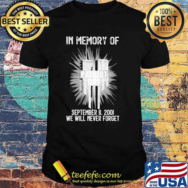 In Memory Of Patriot Day September Ii 2001 We Will Never Forget Shirt Masswerks Store
