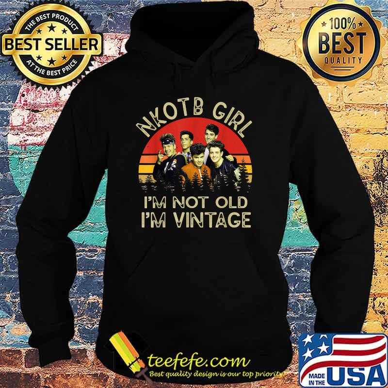 Nkotb Girl I'm Not Old I'm Vintage T-Shirt Hoodie